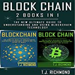 Blockchain: 2 Books in 1: The New Ultimate Guide to Understanding and Using Blockchain Technology | T.J. Richmond