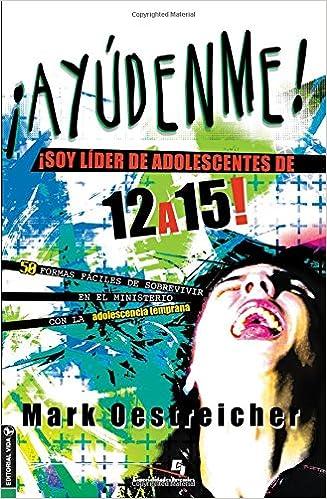 Lidero adolescentes de 12 a 15 (Especialidades Juveniles) (Spanish Edition): Mark Oestreicher: 9780829763935: Amazon.com: Books