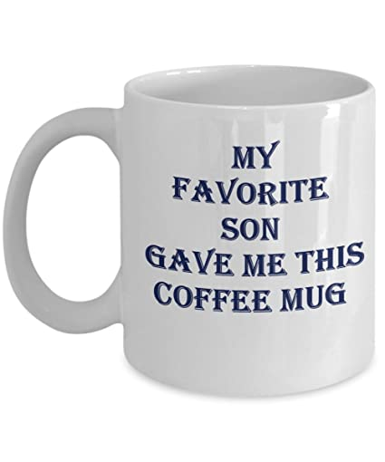 Gift From Son Funny Coffee Mug For Dad Mom My Favorite Son Gave Me This  Coffee