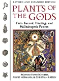 Plants of the Gods: Their Sacred Healing and Hallucinogenic Powers  Revised and Expanded Second Edition