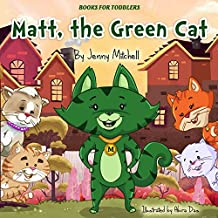 Books for toddlers: MATT The GREEN CAT (cat book for kids,toddlers girl books, toddlers boy books, book for kids): activity books ages 2-4-5, goodnight ... books, christmas gifts for toddlers)