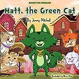 Books for toddlers: MATT The GREEN CAT (cat book for kids,toddlers girl books, toddlers boy books,...
