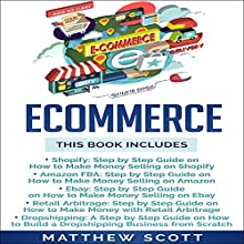 Ecommerce: Shopify, Amazon FBA, Ebay, Retail Arbitrage, Dropshipping Audiobook by Matthew Scott Narrated by Christopher Preece