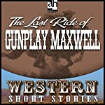 Last Ride of Gunplay Maxwell | Wayne D. Overholser