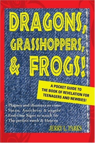 (Dragons, Grasshoppers, & Frogs!: A Pocket Guide To The Book Of Revelation For Teenagers And Newbies!)