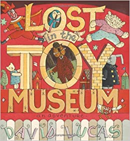 Lost in the Toy Museum: An Adventure: Amazon.co.uk: Lucas, David:  9781406326574: Books