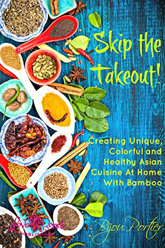 Skip the Takeout!: Creating Unique, Colorful And Healthy Asian Cuisine At Home With Bamboo ()