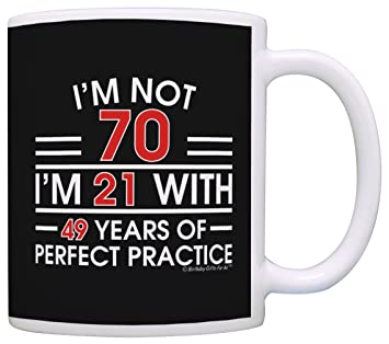 70th Birthday Gifts For All Not 70 I'm 21 with Perfect Practice Dad Gift
