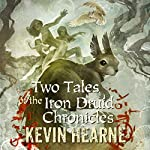 Two Tales of the Iron Druid Chronicles | Kevin Hearne
