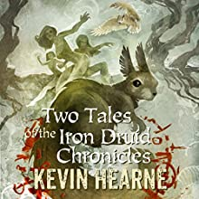 Two Tales of the Iron Druid Chronicles Audiobook by Kevin Hearne Narrated by Luke Daniels