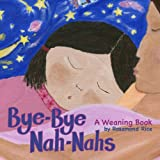 Bye-Bye Nah-Nahs: A Weaning Book