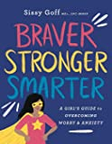 Braver, Stronger, Smarter: A Girl's Guide to Overcoming Worry & Anxiety