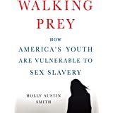 Walking Prey: How America's Youth Are Vulnerable to Sex Slavery