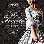 An Elegant Façade: Hawthorne House, Book 2 | Kristi Ann Hunter