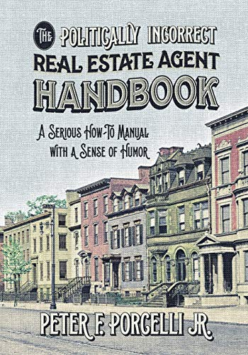 The Politically Incorrect Real Estate Agent Handbook: A Serious How-to Manual with a Sense of Humor (Best Manual Coffee Mill)