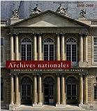 Les Archives nationales : Des lieux pour l'histoire de France - Bicentenaire d'une installation 1808-2008