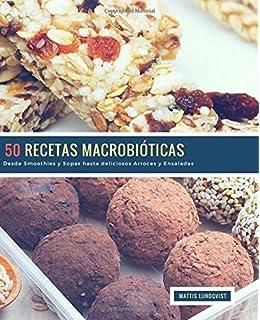 50 Recetas Macrobióticas: Desde Smoothies y Sopas hasta deliciosos Arroces…