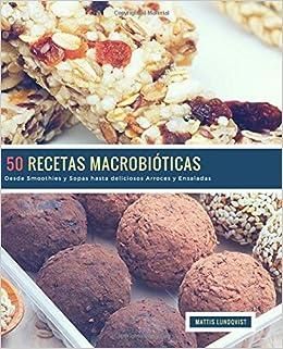 50 Recetas Macrobióticas: Desde Smoothies y Sopas hasta ...