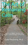 img - for The Art of Remaining Calm: How to conquor anxiety and regain control of your emotions book / textbook / text book