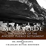 Mesa Verde: The History of the Ancient Pueblo Settlement | Charles River Editors,Jesse Harasta