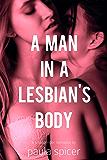 A Man In A Lesbian's Body: Gender Swap: Gender Transformation (English Edition)