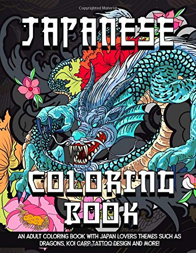 Japanese Coloring Book: An Adult Coloring Book With Japan Lovers Themes Such As Dragons, Koi Carp Fish Tattoo Design and More! ()