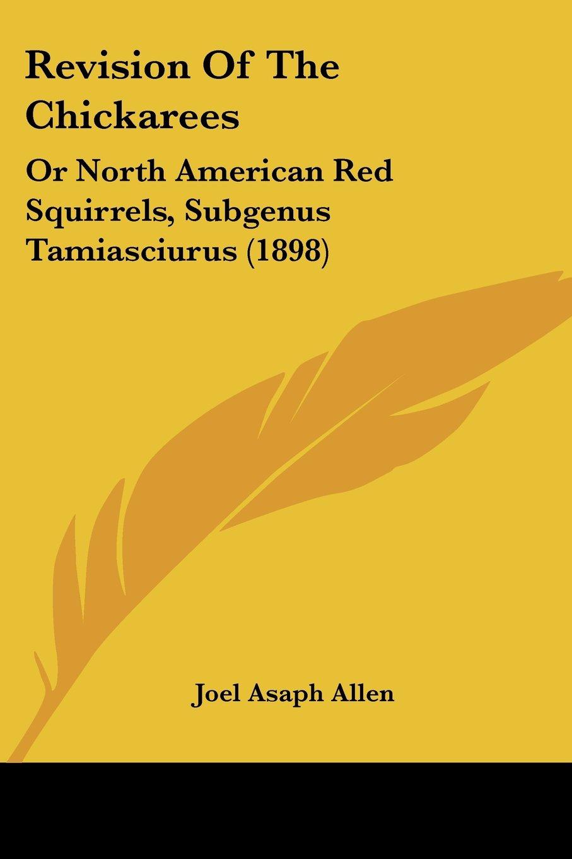 Revision Of The Chickarees: Or North American Red Squirrels, Subgenus Tamiasciurus (1898) pdf