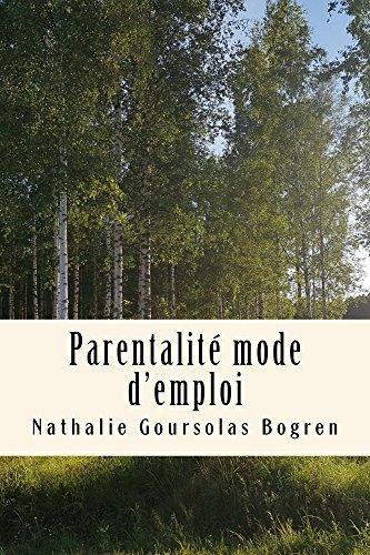 Parentalité Mode D'emploi: Recueil De Mes 49 Articles Publiés Sur Mon Blog French Edition