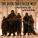 The Door That Faced West Audiobook by Alan M. Clark Narrated by Charles Hinckley