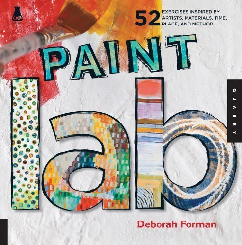 Download Paint Lab: 52 Exercises inspired by Artists, Materials, Time, Place, and Method (Lab Series) pdf