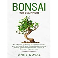 Bonsai for Beginners: The New complete Bonsai book step by step to Cultivate, Grow and Care for your Bonsai, besides…