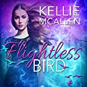 Flightless Bird: The Caged Series, Book 1 Audiobook by Kellie McAllen Narrated by Heather Taylor