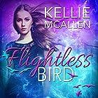 Flightless Bird: The Caged Series, Book 1 Hörbuch von Kellie McAllen Gesprochen von: Heather Taylor