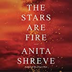 The Stars Are Fire: A Novel | Anita Shreve