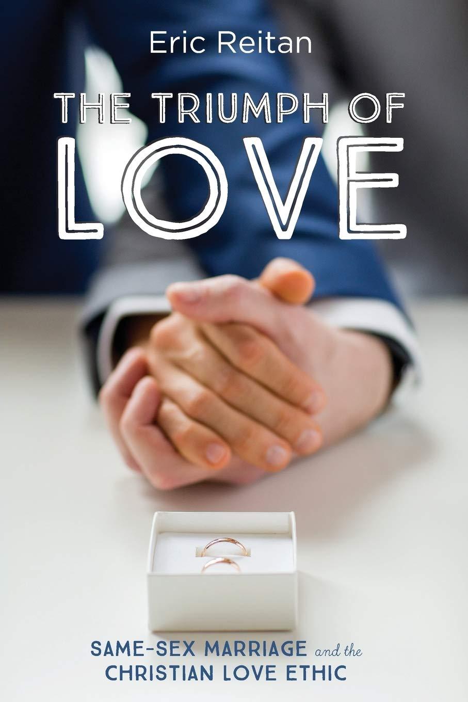 The Triumph of Love: Same-Sex Marriage and the Christian Love Ethic: Reitan, Eric: 9781498296250: Amazon.com: Books