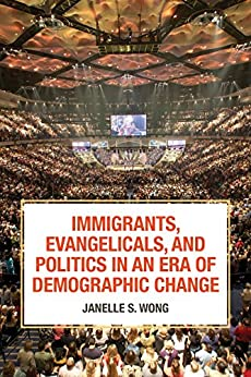 Immigrants, Evangelicals, and Politics in an Era of Demographic Change by [Wong, Janelle S.]
