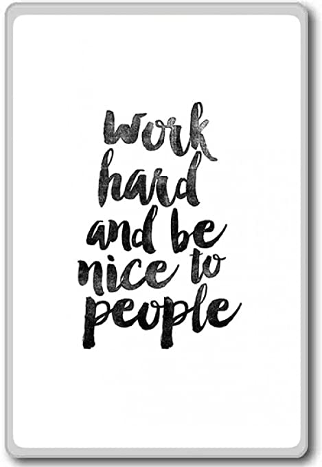 Work Hard And Be Nice To People - motivational inspirational quotes fridge  magnet