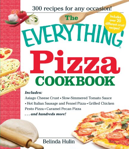 The Everything Pizza Cookbook: 300 Crowd-Pleasing Slices of Heaven