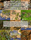 An Unofficial Guide to how to win the Scenarios of Rollercoaster Tycoon 3