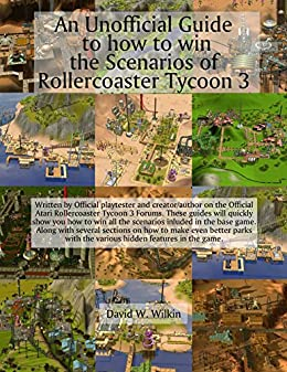 An Unofficial Guide to how to win the Scenarios of Rollercoaster Tycoon 3 by [D W Wilkin]