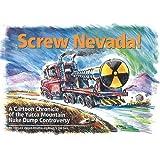 Screw Nevada!: A Cartoon Chronicle of the Yucca Mountain Nuke Dump Controversy