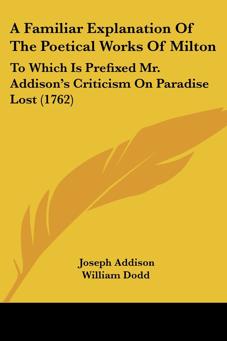 Download A Familiar Explanation Of The Poetical Works Of Milton: To Which Is Prefixed Mr. Addison's Criticism On Paradise Lost (1762) pdf