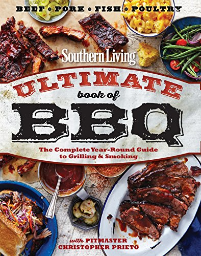 Southern Living Ultimate Book of BBQ: The Complete Year-Round Guide to Grilling and Smoking by The Editors of Southern Living