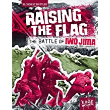 Raising the Flag: The Battle of Iwo Jima