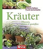 Kräuter: Pflanzen, ernten & genießen. Würzige Kräuter für Selbstversorger (Meine Balkon- und Gartenküche)