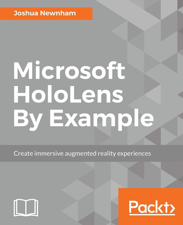 Microsoft HoloLens By Example: Joshua Newnham: 9781787126268