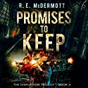 Promises to Keep: After the EMP: Disruption Trilogy Book 3 Audiobook by R.E. McDermott Narrated by Kevin Pierce