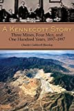 A Kennecott Story: Three Mines, Four Men, and One Hundred Years, 1887-1997