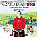 On the Road Bike Audiobook by Ned Boulting Narrated by Ned Boulting