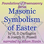 Masonic Symbolism of Easter: Foundations of Freemasonry Series | H. S. Darlington,Joseph Fussell